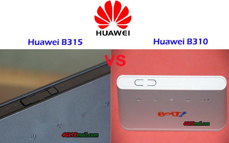 Huawei B315 VS Huawei B310 LTE CPE Difference